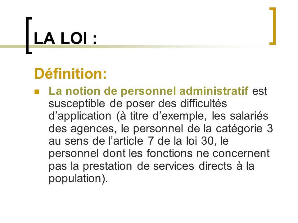 LA LOI : Définition: La notion de personnel administratif est susceptible de poser des difficultés dapplication (à titre dexemple, les salariés des ag