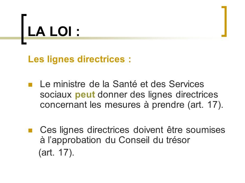 LA LOI : Les lignes directrices : Le ministre de la Santé et des Services sociaux peut donner des lignes directrices concernant les mesures à prendre