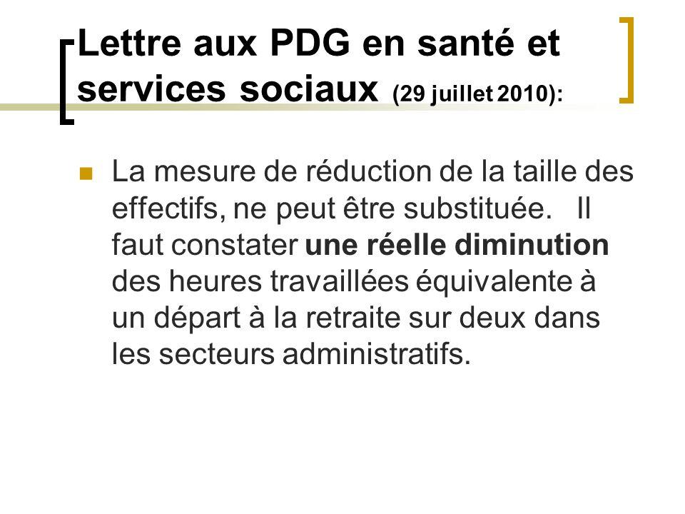 Lettre aux PDG en santé et services sociaux (29 juillet 2010): La mesure de réduction de la taille des effectifs, ne peut être substituée. Il faut con