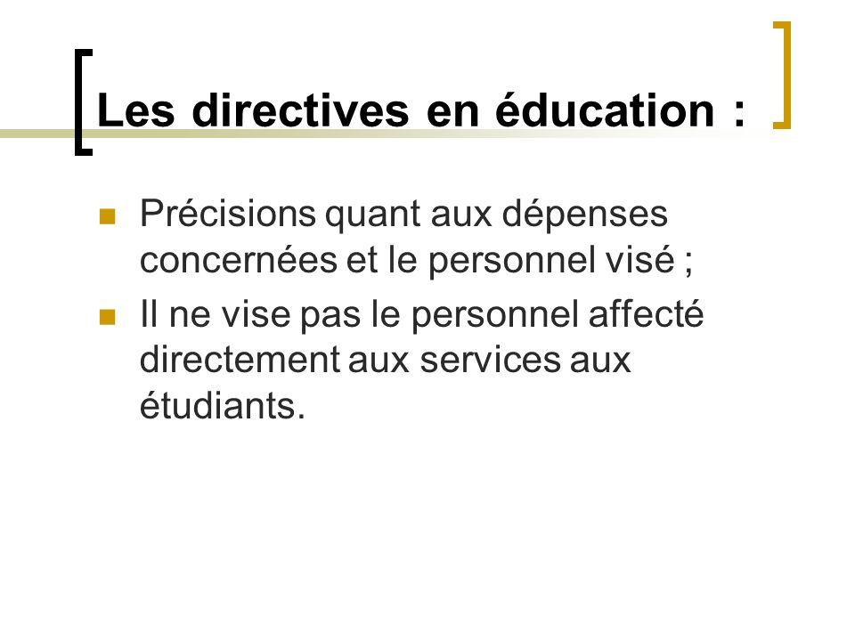 Les directives en éducation : Précisions quant aux dépenses concernées et le personnel visé ; Il ne vise pas le personnel affecté directement aux serv
