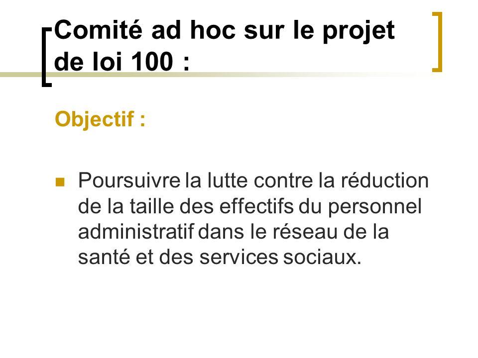 Comité ad hoc sur le projet de loi 100 : Objectif : Poursuivre la lutte contre la réduction de la taille des effectifs du personnel administratif dans