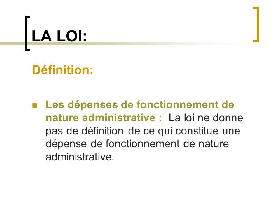 LA LOI: Définition: Les dépenses de fonctionnement de nature administrative : La loi ne donne pas de définition de ce qui constitue une dépense de fon