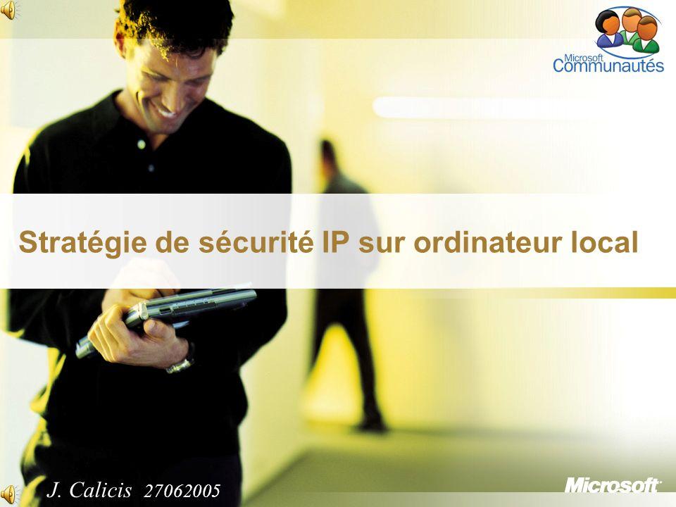 1 Stratégie de sécurité IP sur ordinateur local J. Calicis 27062005