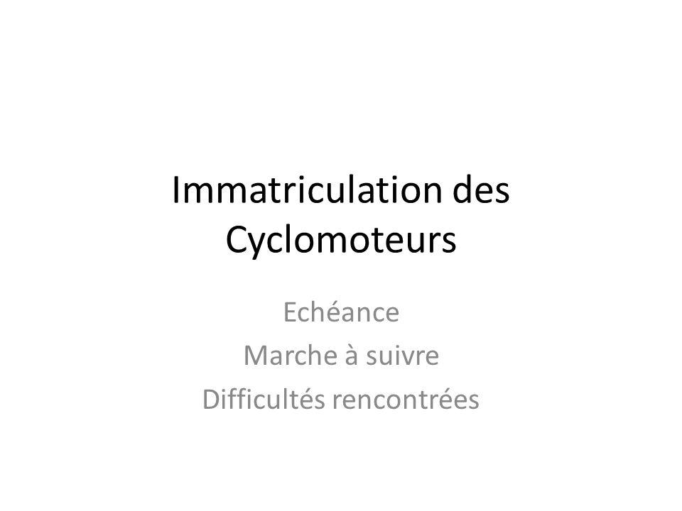 Immatriculation des Cyclomoteurs Echéance Marche à suivre Difficultés rencontrées