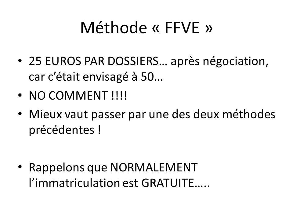Méthode « FFVE » 25 EUROS PAR DOSSIERS… après négociation, car cétait envisagé à 50… NO COMMENT !!!! Mieux vaut passer par une des deux méthodes précé
