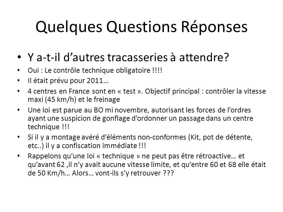 Quelques Questions Réponses Y a-t-il dautres tracasseries à attendre? Oui : Le contrôle technique obligatoire !!!! Il était prévu pour 2011… 4 centres