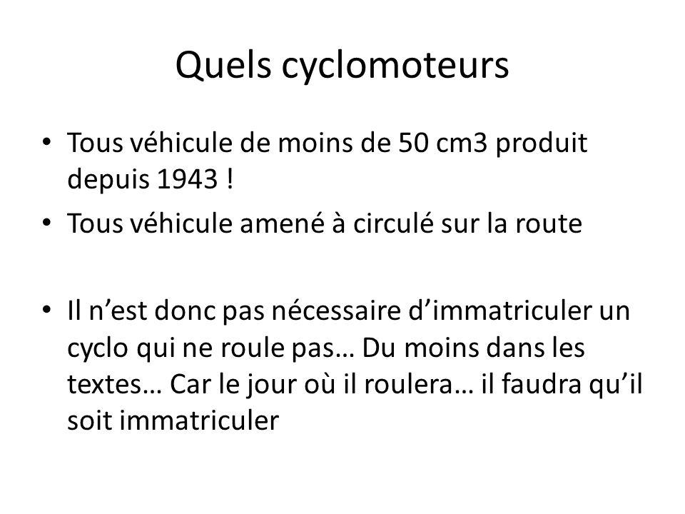 Quels cyclomoteurs Tous véhicule de moins de 50 cm3 produit depuis 1943 ! Tous véhicule amené à circulé sur la route Il nest donc pas nécessaire dimma