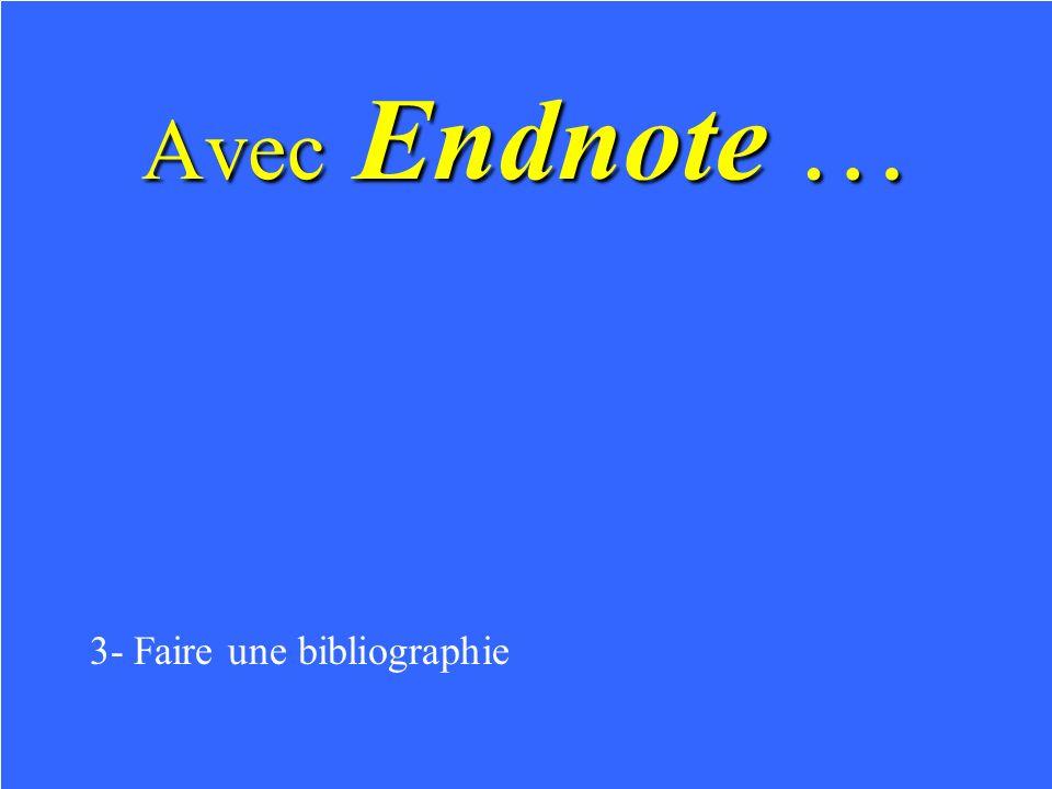 Avec Endnote … 1- On peut caser des données bibliographiques 2- Consulter directement certaines bibliothèques via Internet 3- Consulter directement certaines bibliothèques via Internet
