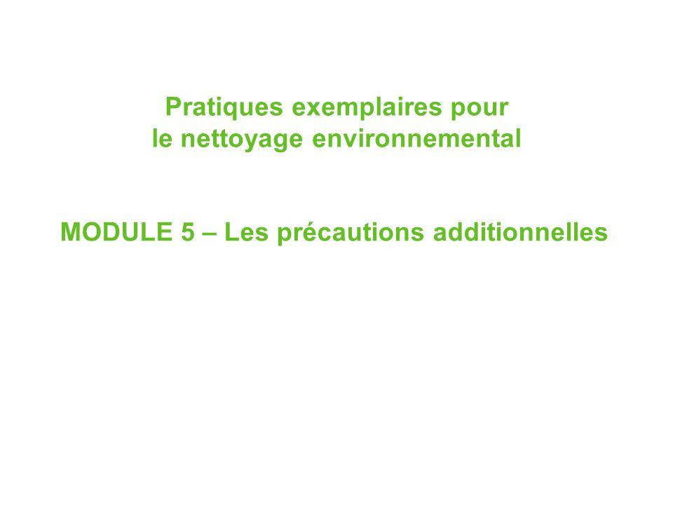 Pratiques exemplaires pour le nettoyage environnemental MODULE 5 – Les précautions additionnelles