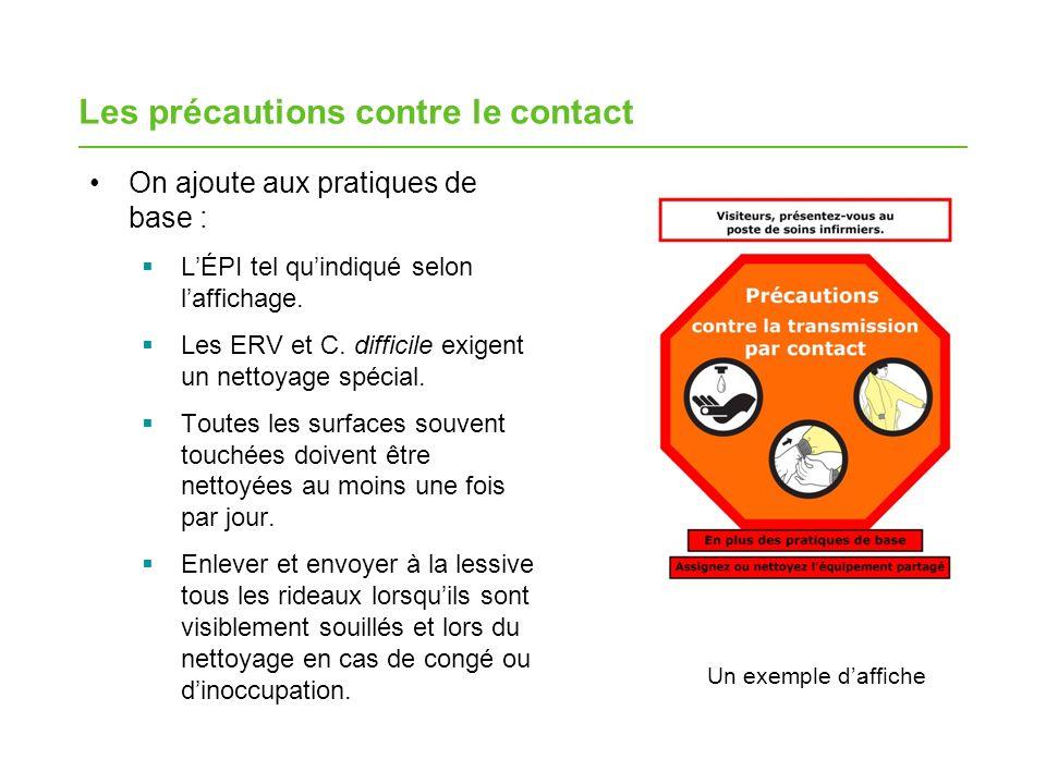 Les précautions contre le contact On ajoute aux pratiques de base : LÉPI tel quindiqué selon laffichage. Les ERV et C. difficile exigent un nettoyage