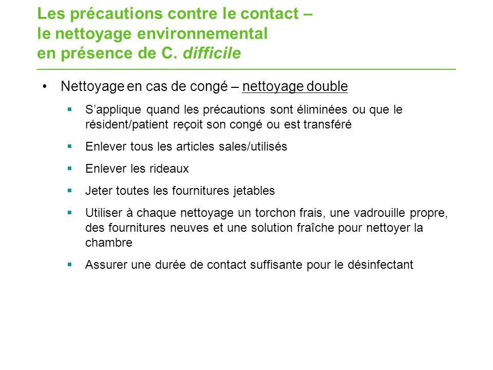 Les précautions contre le contact – le nettoyage environnemental en présence de C. difficile Nettoyage en cas de congé – nettoyage double Sapplique qu