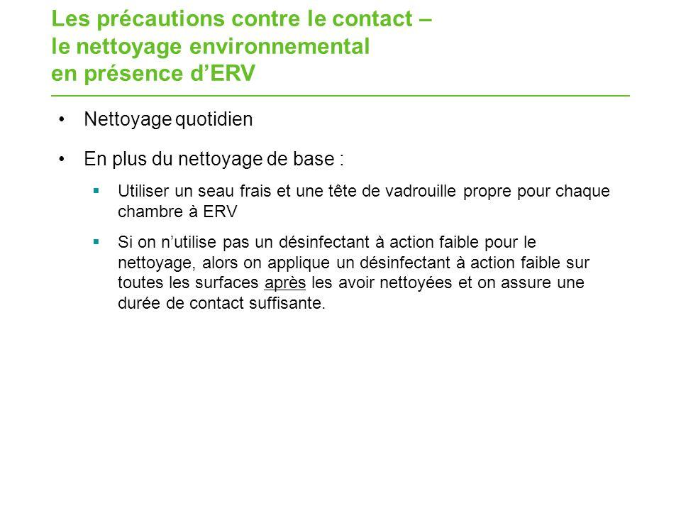 Les précautions contre le contact – le nettoyage environnemental en présence dERV Nettoyage quotidien En plus du nettoyage de base : Utiliser un seau
