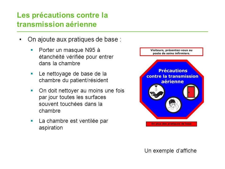 Les précautions contre la transmission aérienne On ajoute aux pratiques de base : Porter un masque N95 à étanchéité vérifiée pour entrer dans la chamb