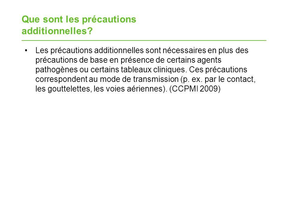 Que sont les précautions additionnelles? Les précautions additionnelles sont nécessaires en plus des précautions de base en présence de certains agent