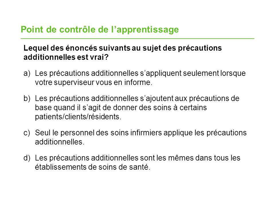 Lequel des énoncés suivants au sujet des précautions additionnelles est vrai? a)Les précautions additionnelles sappliquent seulement lorsque votre sup