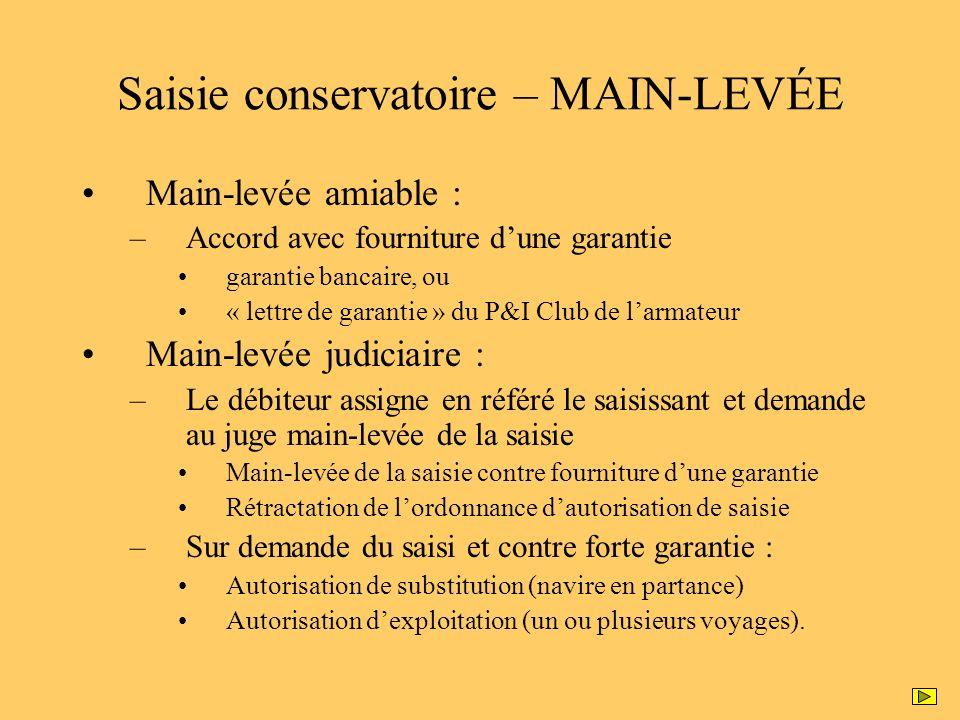 Saisie conservatoire – MAIN-LEVÉE Main-levée amiable : –Accord avec fourniture dune garantie garantie bancaire, ou « lettre de garantie » du P&I Club