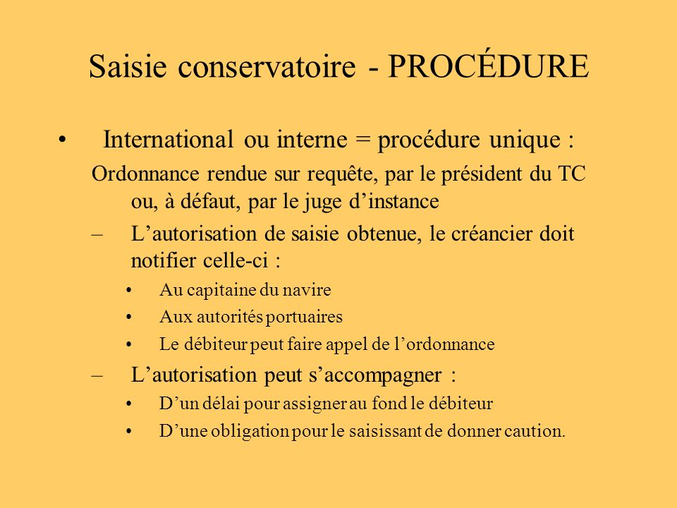 Saisie conservatoire - PROCÉDURE International ou interne = procédure unique : Ordonnance rendue sur requête, par le président du TC ou, à défaut, par