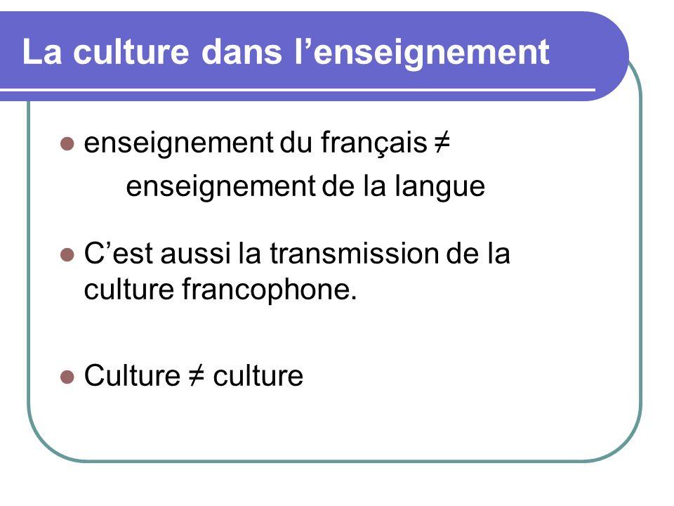La culture dans lenseignement enseignement du français enseignement de la langue Cest aussi la transmission de la culture francophone. Culture culture