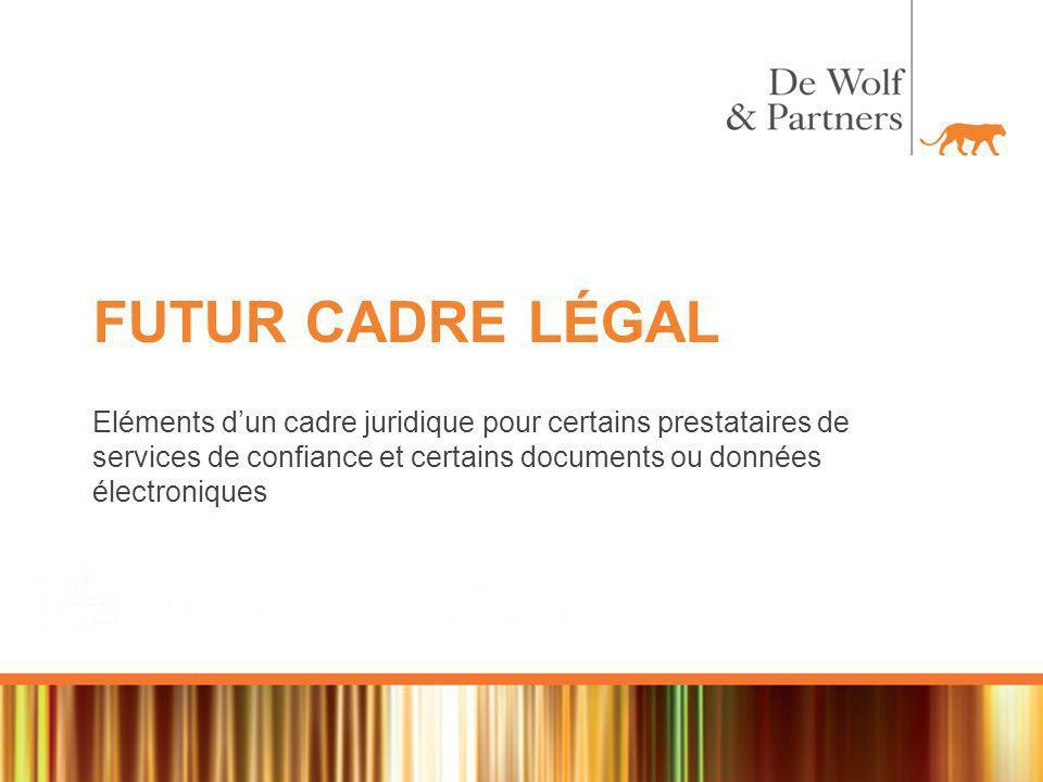 FUTUR CADRE LÉGAL Eléments dun cadre juridique pour certains prestataires de services de confiance et certains documents ou données électroniques