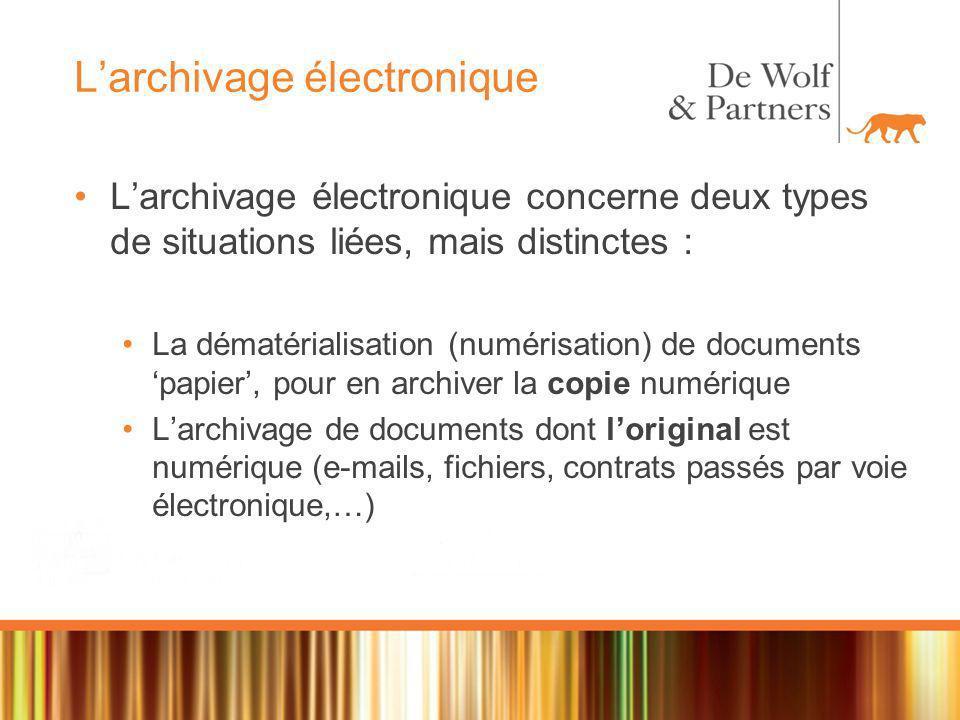 Larchivage électronique Larchivage électronique concerne deux types de situations liées, mais distinctes : La dématérialisation (numérisation) de documents papier, pour en archiver la copie numérique Larchivage de documents dont loriginal est numérique (e-mails, fichiers, contrats passés par voie électronique,…)