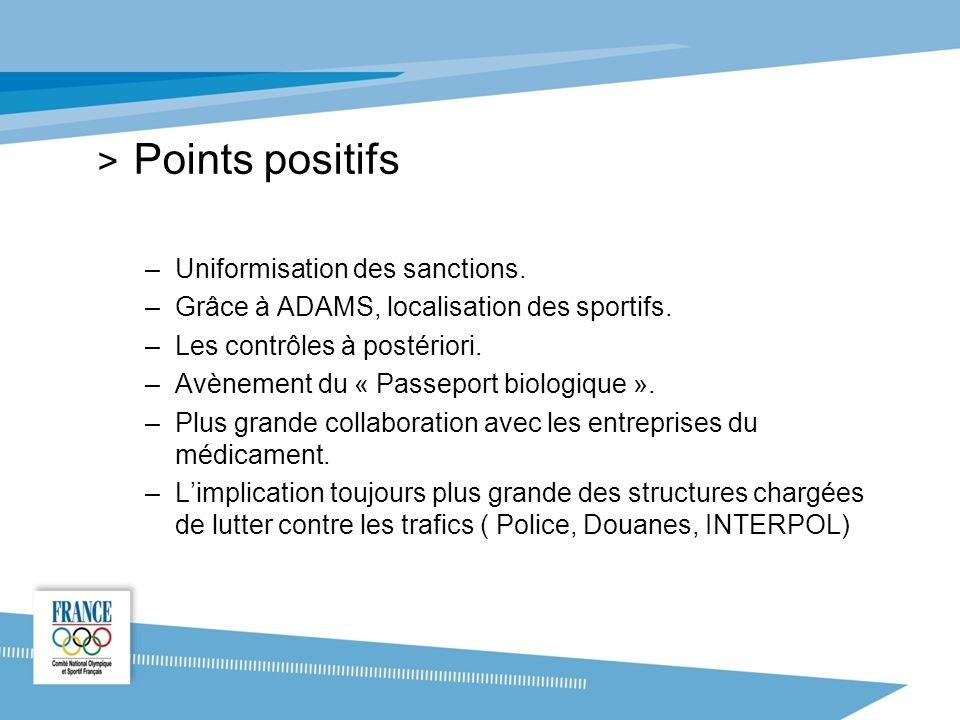 > Points positifs –Uniformisation des sanctions.–Grâce à ADAMS, localisation des sportifs.