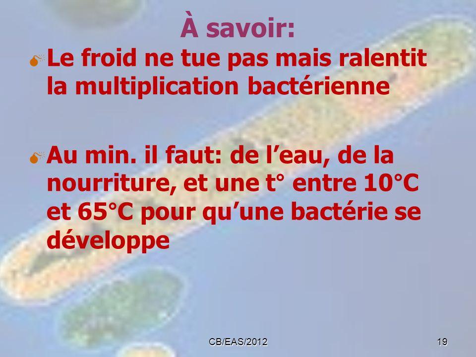 À savoir: Le froid ne tue pas mais ralentit la multiplication bactérienne Au min. il faut: de leau, de la nourriture, et une t° entre 10°C et 65°C pou