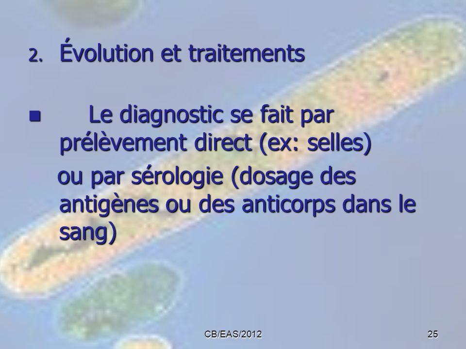2. Évolution et traitements Le diagnostic se fait par prélèvement direct (ex: selles) Le diagnostic se fait par prélèvement direct (ex: selles) ou par