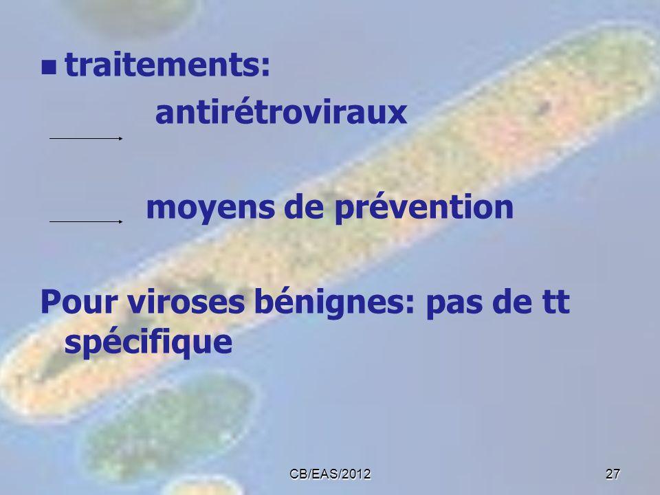 traitements: antirétroviraux moyens de prévention Pour viroses bénignes: pas de tt spécifique 27CB/EAS/2012