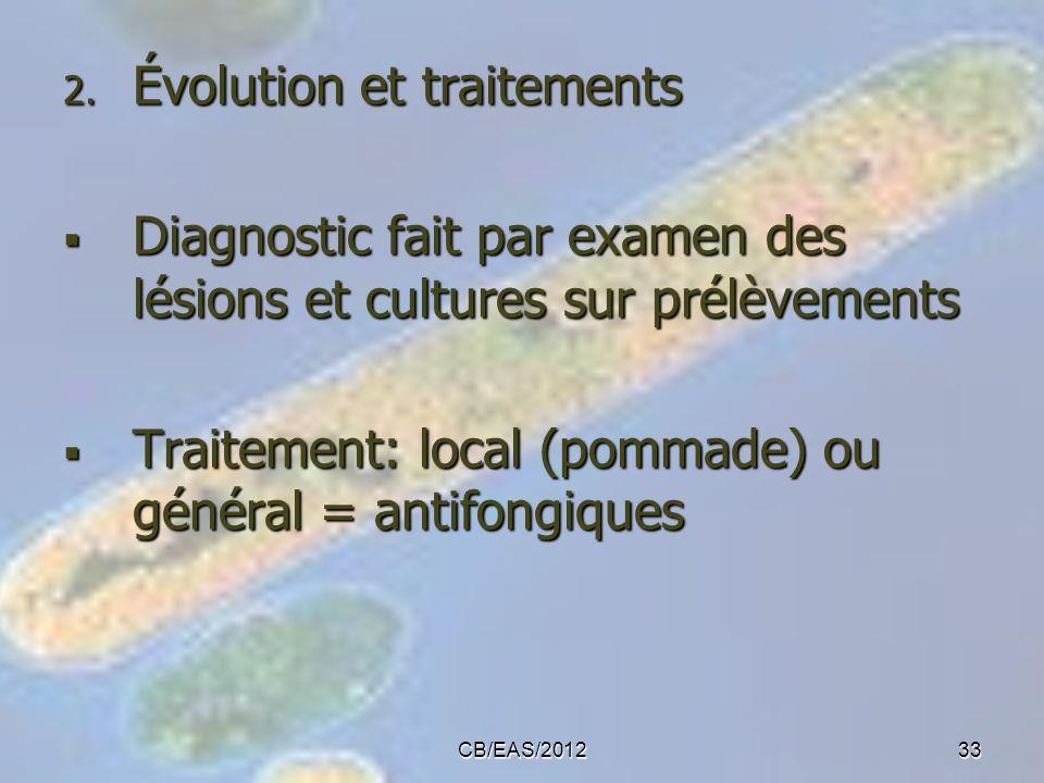 2. Évolution et traitements Diagnostic fait par examen des lésions et cultures sur prélèvements Diagnostic fait par examen des lésions et cultures sur