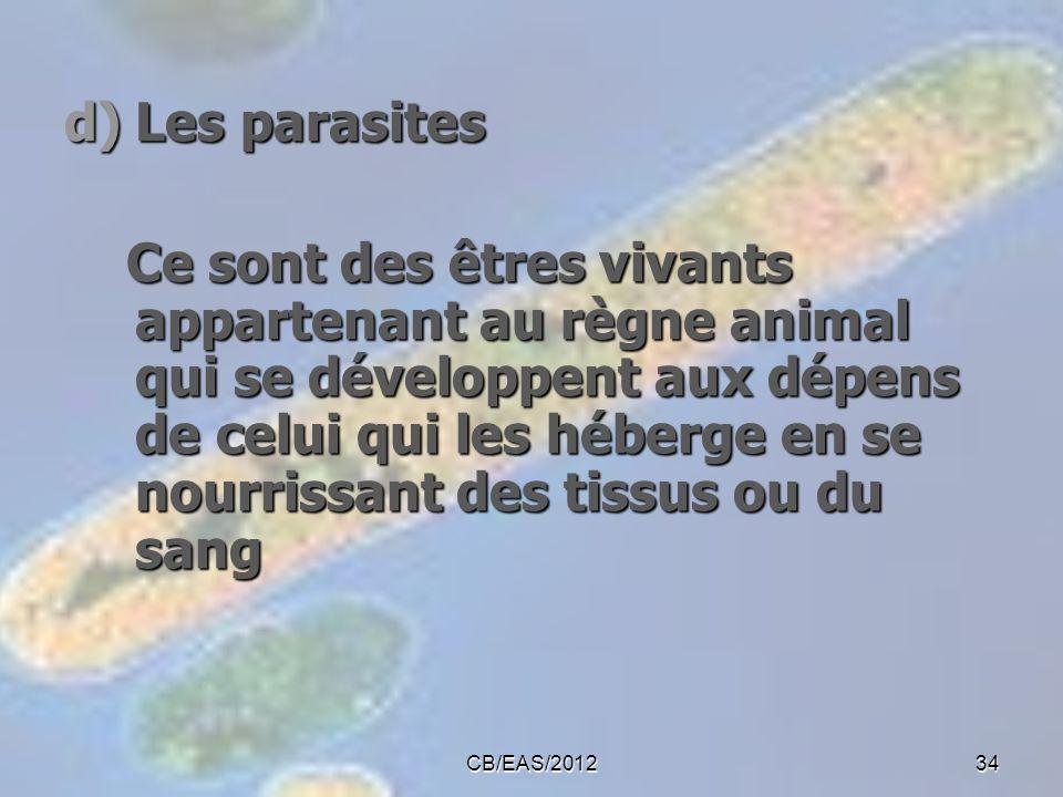 d)Les parasites Ce sont des êtres vivants appartenant au règne animal qui se développent aux dépens de celui qui les héberge en se nourrissant des tis