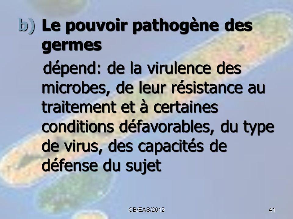 b)Le pouvoir pathogène des germes dépend: de la virulence des microbes, de leur résistance au traitement et à certaines conditions défavorables, du ty