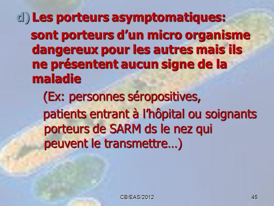 d)Les porteurs asymptomatiques: sont porteurs dun micro organisme dangereux pour les autres mais ils ne présentent aucun signe de la maladie sont port