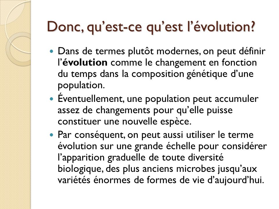 Donc, quest-ce quest lévolution? Dans de termes plutôt modernes, on peut définir lévolution comme le changement en fonction du temps dans la compositi