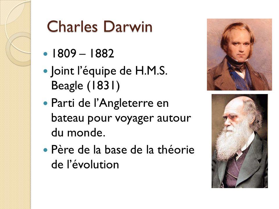 Charles Darwin 1809 – 1882 Joint léquipe de H.M.S. Beagle (1831) Parti de lAngleterre en bateau pour voyager autour du monde. Père de la base de la th