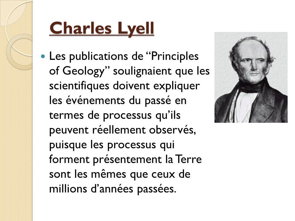 Charles Lyell Les publications de Principles of Geology soulignaient que les scientifiques doivent expliquer les événements du passé en termes de proc