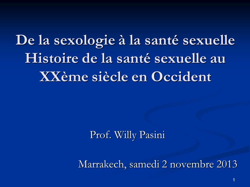 1 De la sexologie à la santé sexuelle Histoire de la santé sexuelle au XXème siècle en Occident Prof. Willy Pasini Marrakech, samedi 2 novembre 2013