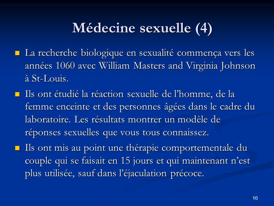 10 Médecine sexuelle (4) La recherche biologique en sexualité commença vers les années 1060 avec William Masters and Virginia Johnson à St-Louis. La r