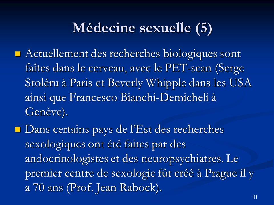 11 Médecine sexuelle (5) Actuellement des recherches biologiques sont faîtes dans le cerveau, avec le PET-scan (Serge Stoléru à Paris et Beverly Whipp