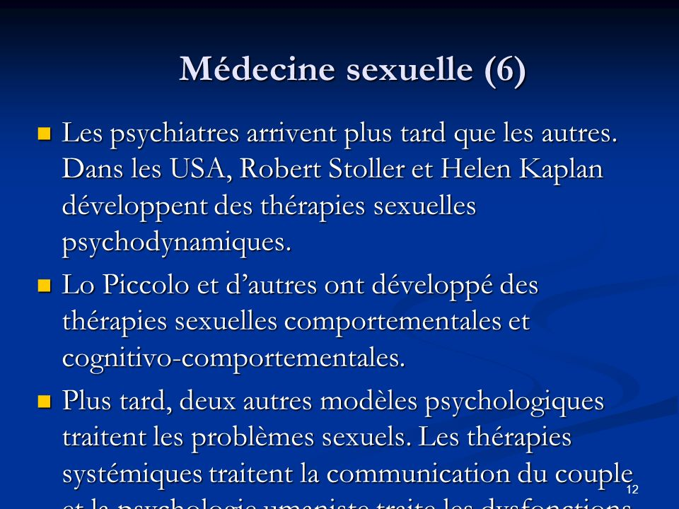 12 Médecine sexuelle (6) Les psychiatres arrivent plus tard que les autres. Dans les USA, Robert Stoller et Helen Kaplan développent des thérapies sex