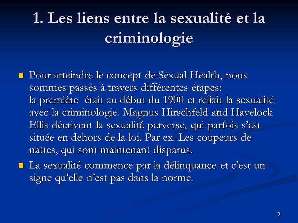 2 1. Les liens entre la sexualité et la criminologie Pour atteindre le concept de Sexual Health, nous sommes passés à travers différentes étapes: la p
