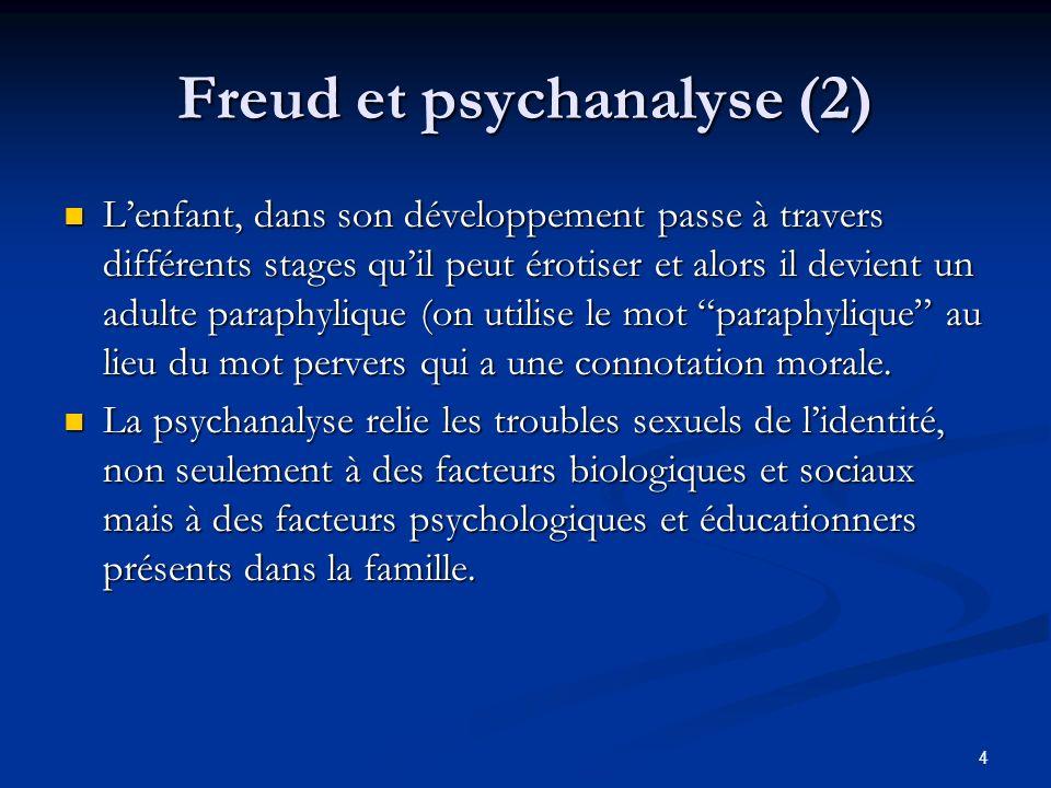 4 Freud et psychanalyse (2) Lenfant, dans son développement passe à travers différents stages quil peut érotiser et alors il devient un adulte paraphy