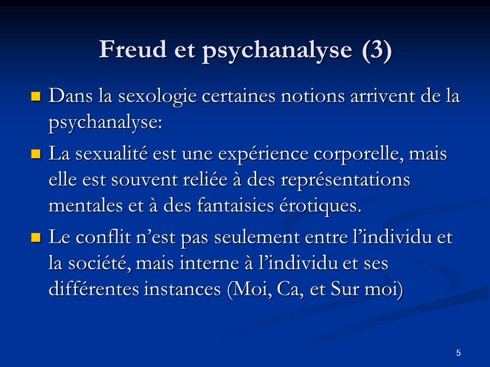 5 Freud et psychanalyse (3) Dans la sexologie certaines notions arrivent de la psychanalyse: Dans la sexologie certaines notions arrivent de la psycha