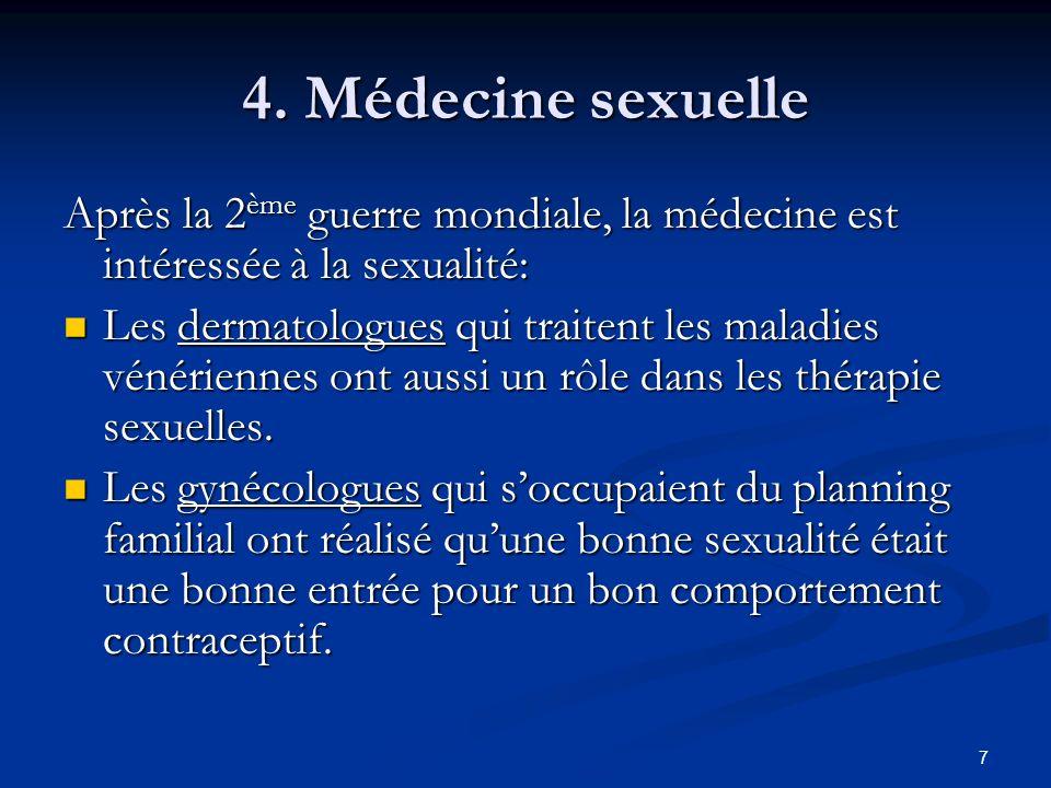 7 4. Médecine sexuelle Après la 2 ème guerre mondiale, la médecine est intéressée à la sexualité: Les dermatologues qui traitent les maladies vénérien