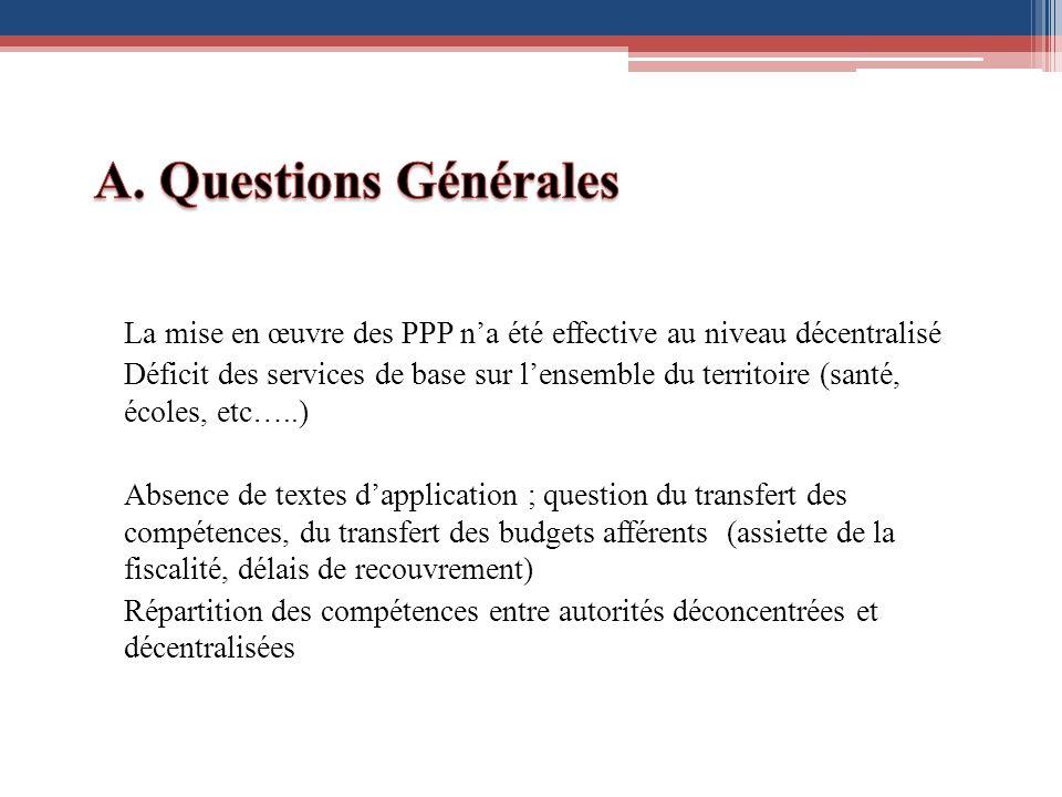 La mise en œuvre des PPP na été effective au niveau décentralisé Déficit des services de base sur lensemble du territoire (santé, écoles, etc…..) Abse