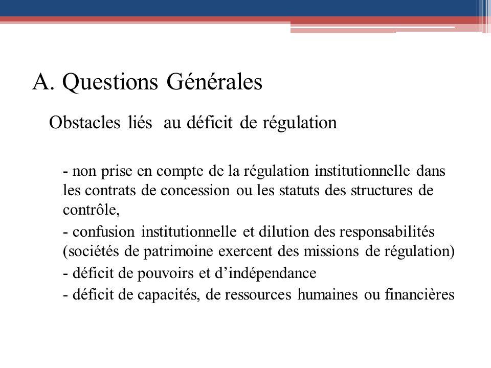 A. Questions Générales Obstacles liés au déficit de régulation - non prise en compte de la régulation institutionnelle dans les contrats de concession
