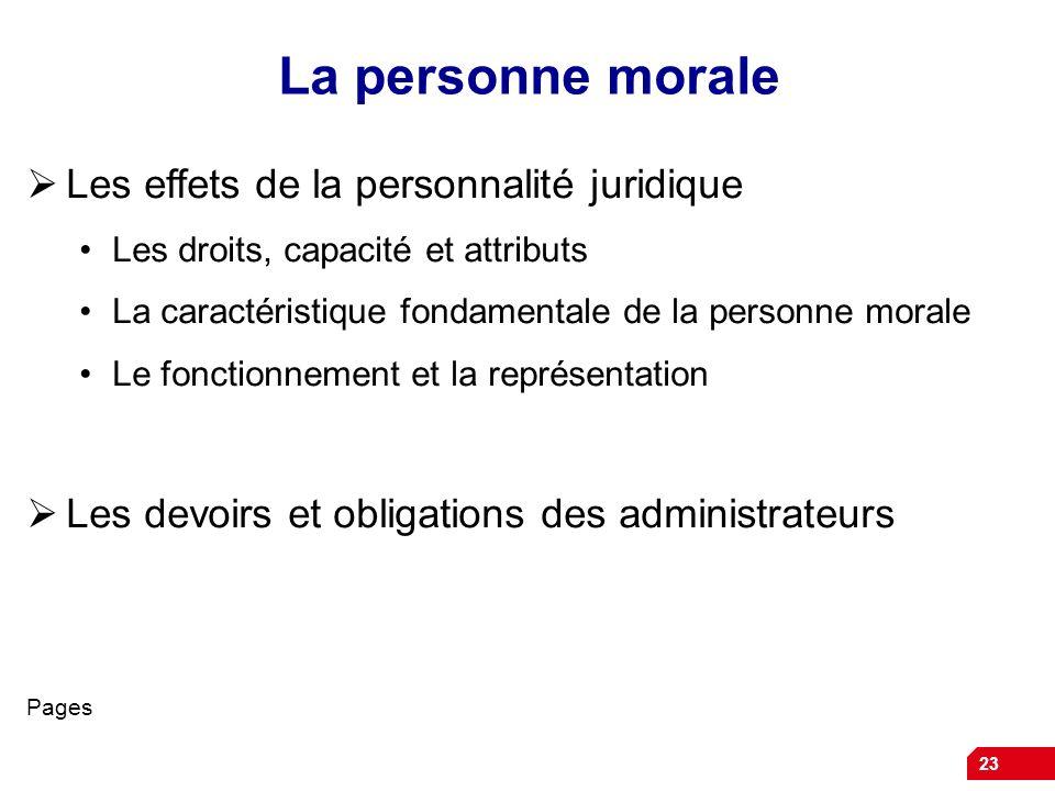 23 La personne morale Les effets de la personnalité juridique Les droits, capacité et attributs La caractéristique fondamentale de la personne morale