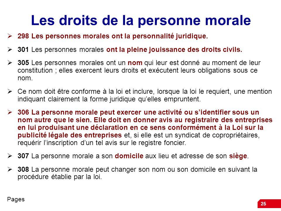 25 Les droits de la personne morale 298 Les personnes morales ont la personnalité juridique. 301 Les personnes morales ont la pleine jouissance des dr