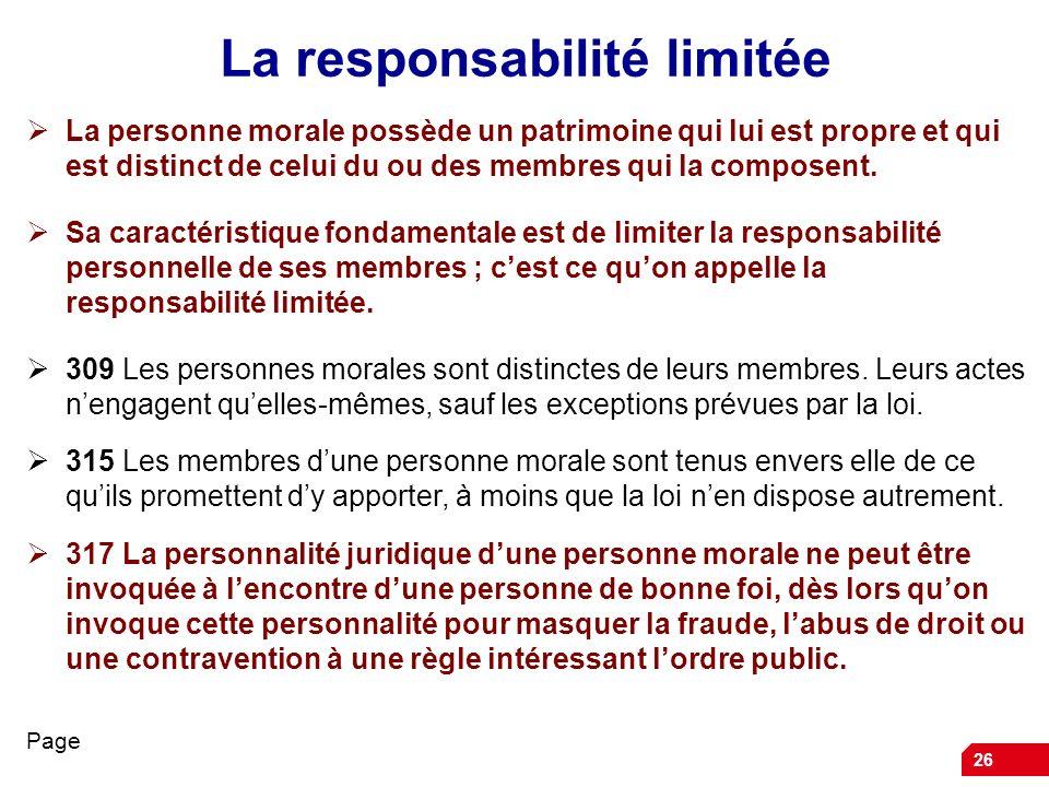 26 La responsabilité limitée La personne morale possède un patrimoine qui lui est propre et qui est distinct de celui du ou des membres qui la compose