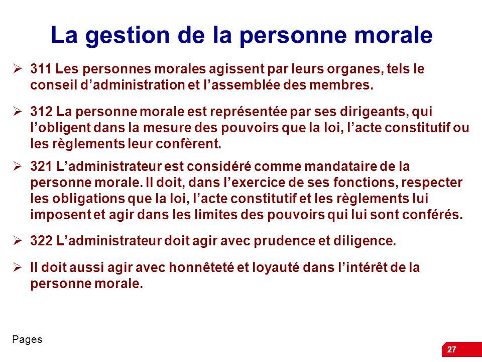 27 La gestion de la personne morale 311 Les personnes morales agissent par leurs organes, tels le conseil dadministration et lassemblée des membres. 3