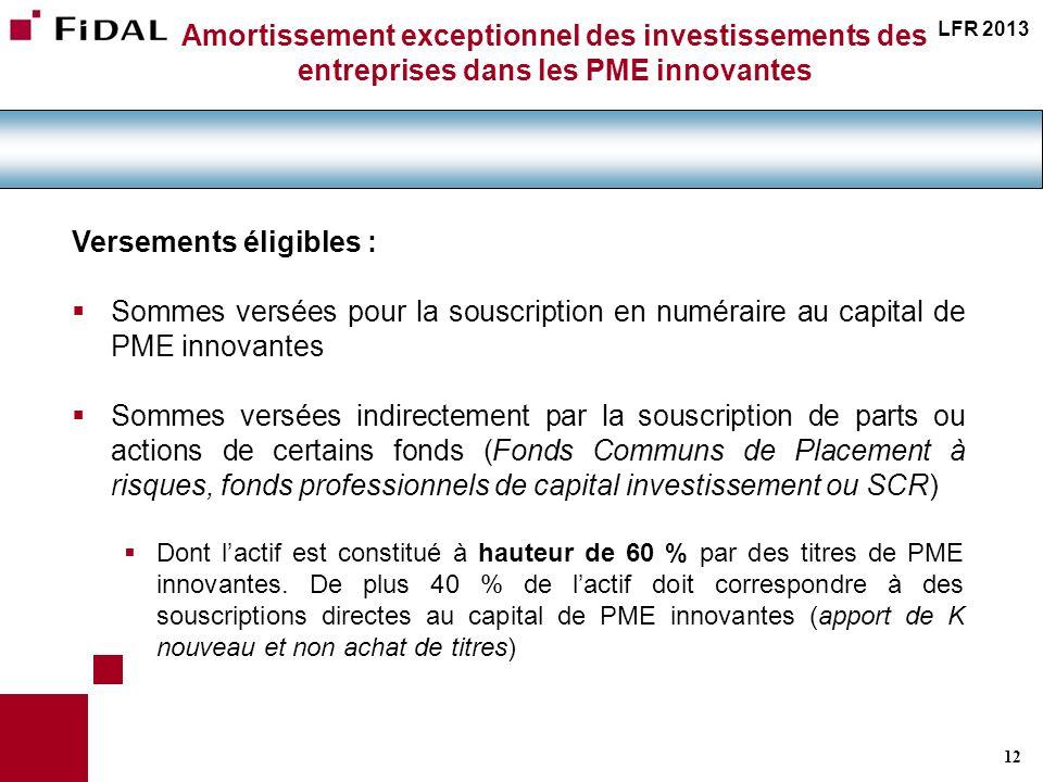 12 Amortissement exceptionnel des investissements des entreprises dans les PME innovantes LFR 2013 Versements éligibles : Sommes versées pour la sousc